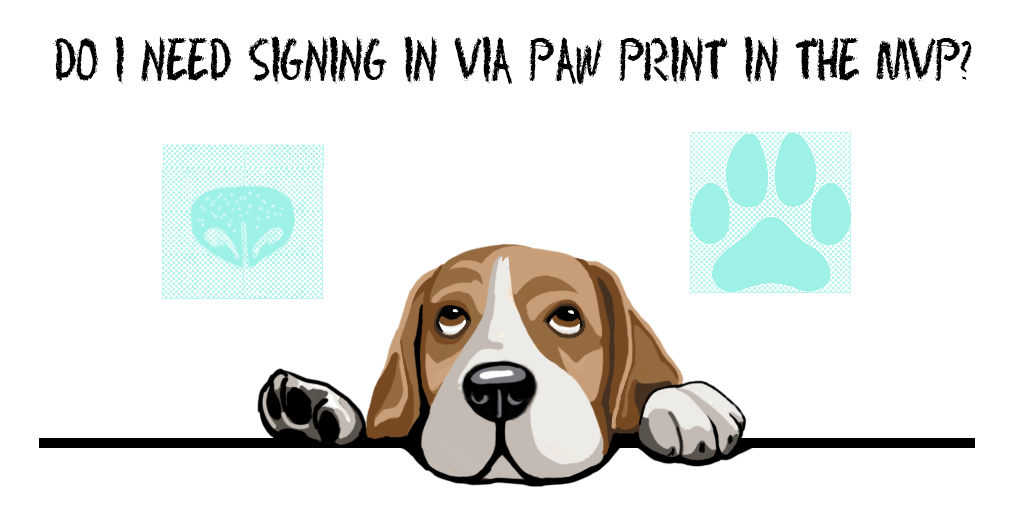 Last step of Idea Validation process: MVP Scope Definition - Do I need signing in via paw print in the MVP?
