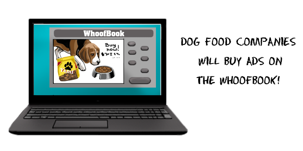 Business Model Assumptions - Dog food companies will buy ads on The WhoofBook!